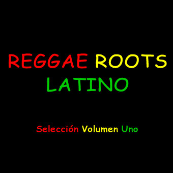 Reggae Roots Latino Seleccion Volumen Uno
